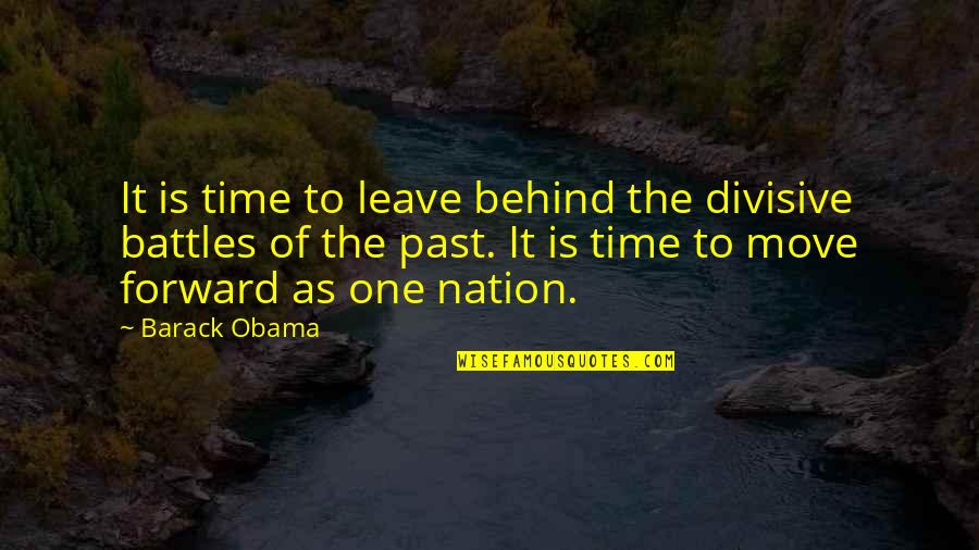 Time Not Moving Quotes By Barack Obama: It is time to leave behind the divisive