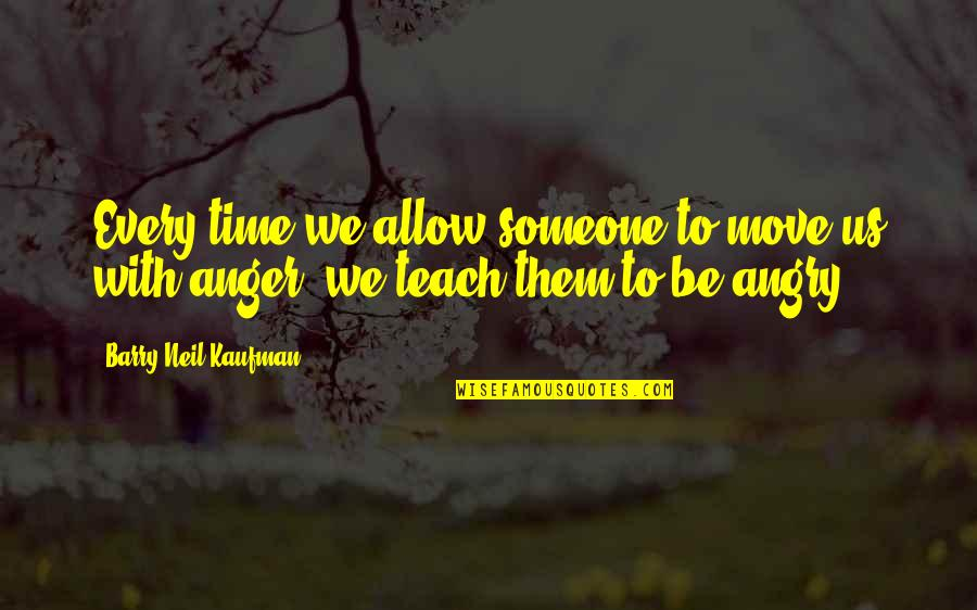 Time Not Moving Quotes By Barry Neil Kaufman: Every time we allow someone to move us