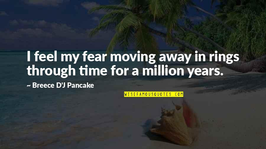 Time Not Moving Quotes By Breece D'J Pancake: I feel my fear moving away in rings