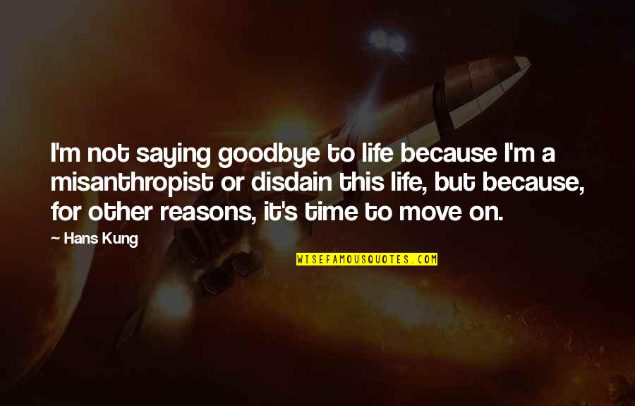 Time Not Moving Quotes By Hans Kung: I'm not saying goodbye to life because I'm