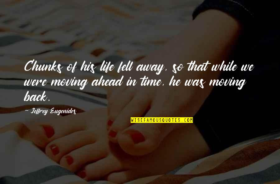 Time Not Moving Quotes By Jeffrey Eugenides: Chunks of his life fell away, so that