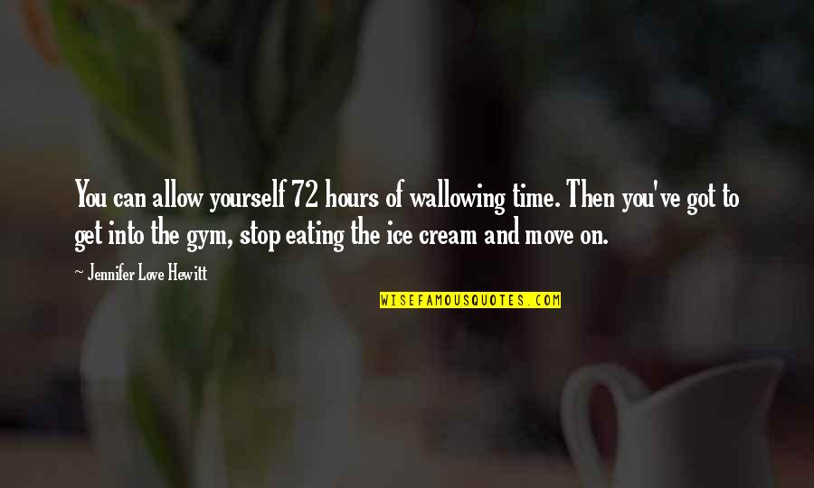 Time Not Moving Quotes By Jennifer Love Hewitt: You can allow yourself 72 hours of wallowing