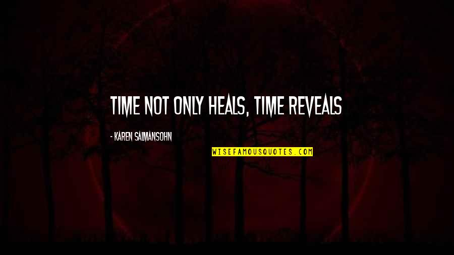 Time Not Moving Quotes By Karen Salmansohn: Time not only heals, time reveals