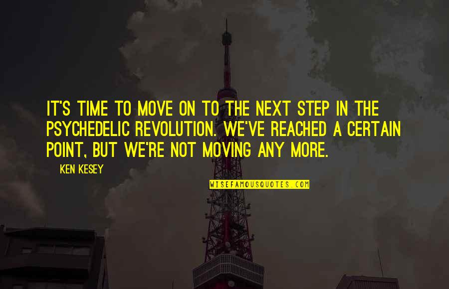 Time Not Moving Quotes By Ken Kesey: It's time to move on to the next