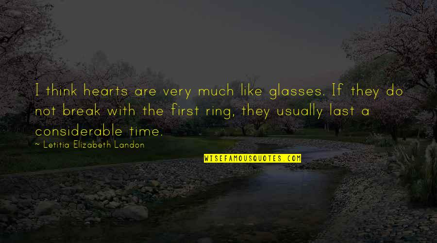 Time Not Moving Quotes By Letitia Elizabeth Landon: I think hearts are very much like glasses.