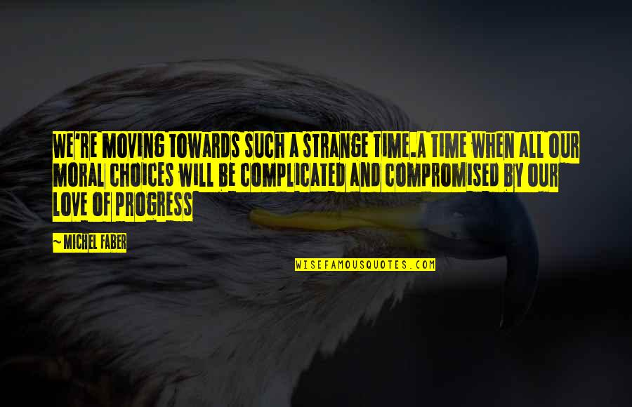 Time Not Moving Quotes By Michel Faber: We're moving towards such a strange time.A time