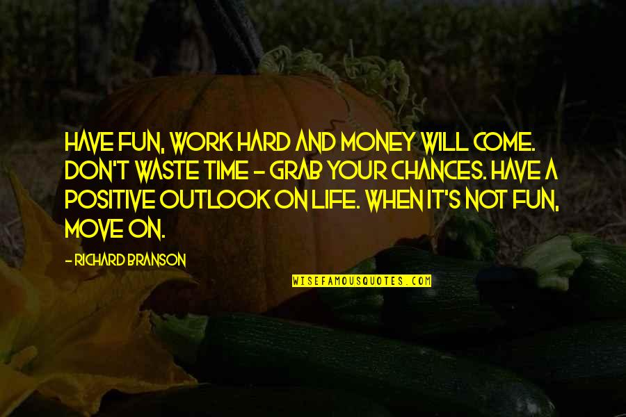 Time Not Moving Quotes By Richard Branson: Have fun, work hard and money will come.