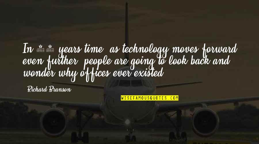 Time Not Moving Quotes By Richard Branson: In 30 years time, as technology moves forward