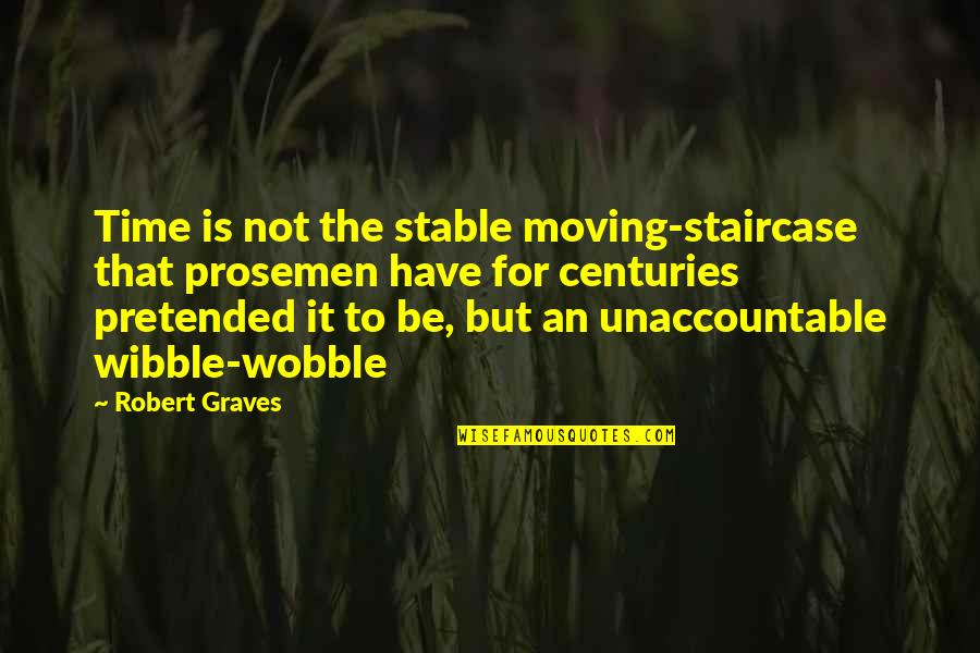Time Not Moving Quotes By Robert Graves: Time is not the stable moving-staircase that prosemen