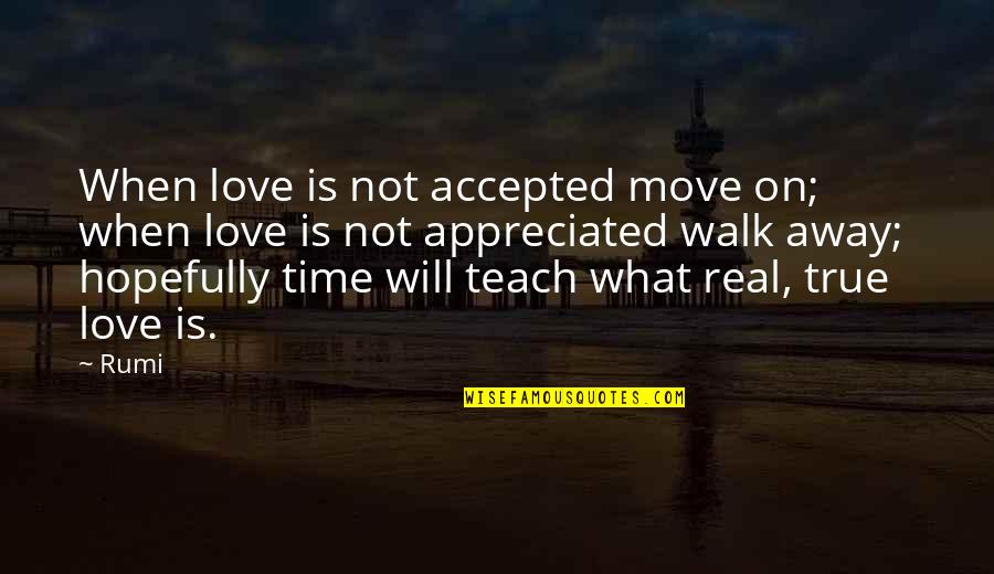 Time Not Moving Quotes By Rumi: When love is not accepted move on; when