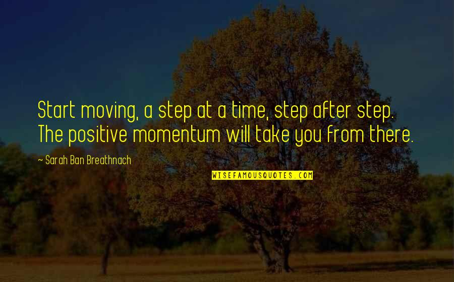 Time Not Moving Quotes By Sarah Ban Breathnach: Start moving, a step at a time, step