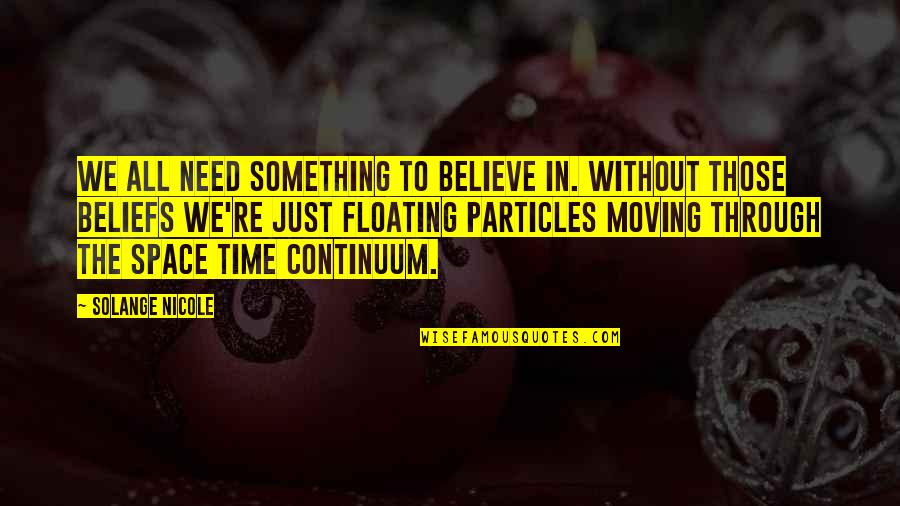 Time Not Moving Quotes By Solange Nicole: We all need something to believe in. Without
