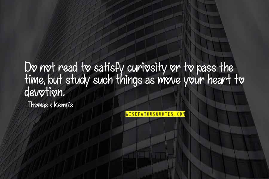 Time Not Moving Quotes By Thomas A Kempis: Do not read to satisfy curiosity or to