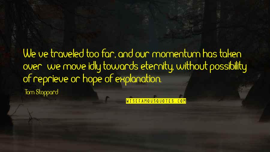 Time Not Moving Quotes By Tom Stoppard: We've traveled too far, and our momentum has
