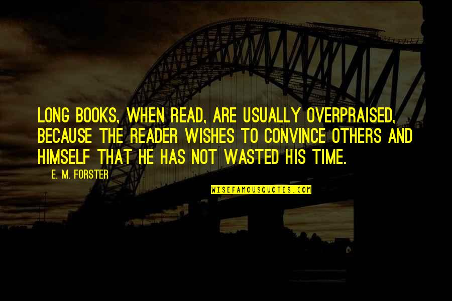 Time Not Wasted Quotes By E. M. Forster: Long books, when read, are usually overpraised, because