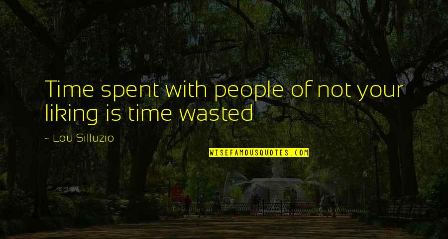 Time Not Wasted Quotes By Lou Silluzio: Time spent with people of not your liking