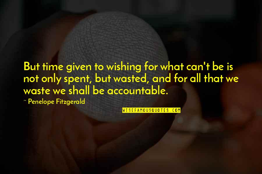 Time Not Wasted Quotes By Penelope Fitzgerald: But time given to wishing for what can't