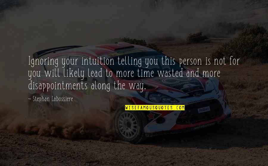 Time Not Wasted Quotes By Stephan Labossiere: Ignoring your intuition telling you this person is