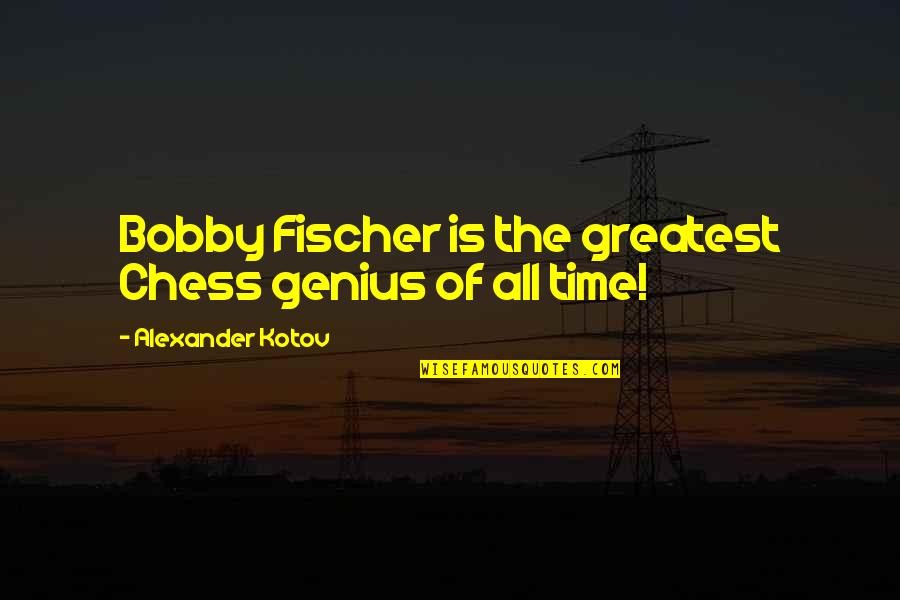 Time Of Quotes By Alexander Kotov: Bobby Fischer is the greatest Chess genius of