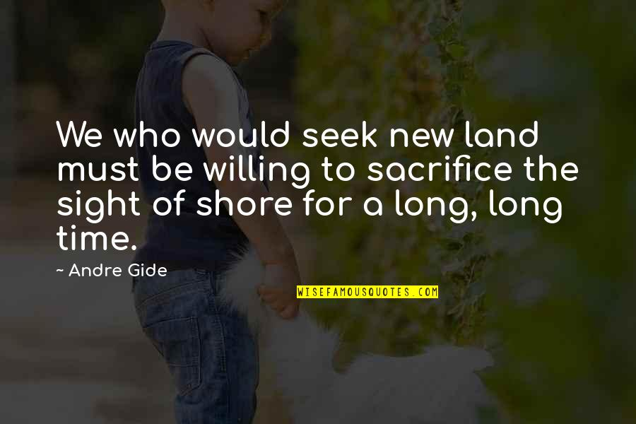 Time Of Quotes By Andre Gide: We who would seek new land must be