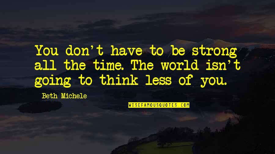 Time Of Quotes By Beth Michele: You don't have to be strong all the