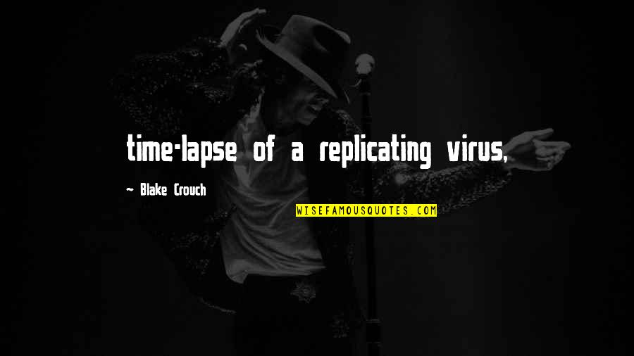 Time Of Quotes By Blake Crouch: time-lapse of a replicating virus,