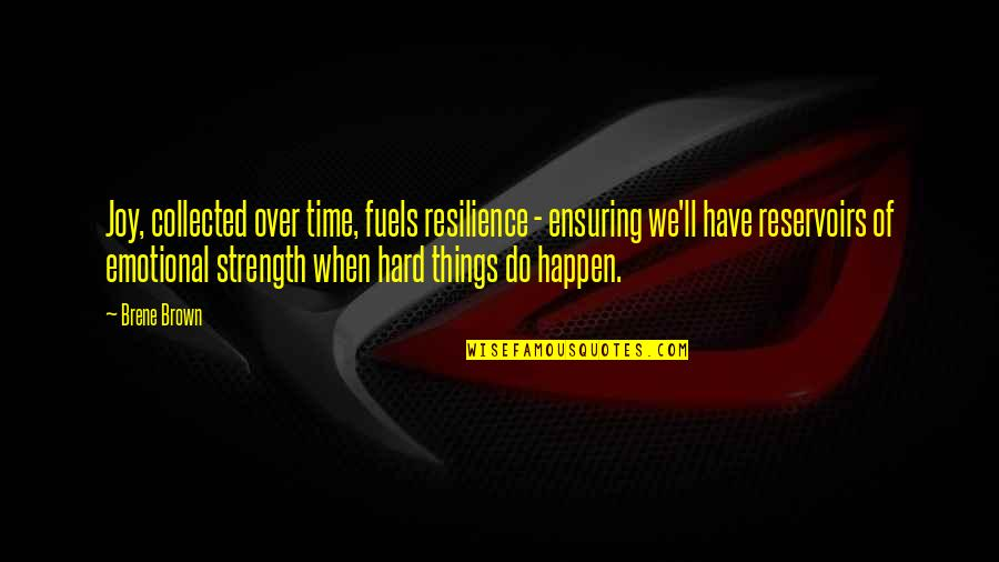 Time Of Quotes By Brene Brown: Joy, collected over time, fuels resilience - ensuring