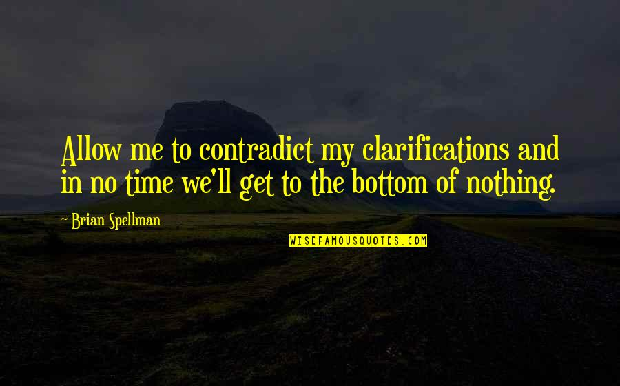 Time Of Quotes By Brian Spellman: Allow me to contradict my clarifications and in