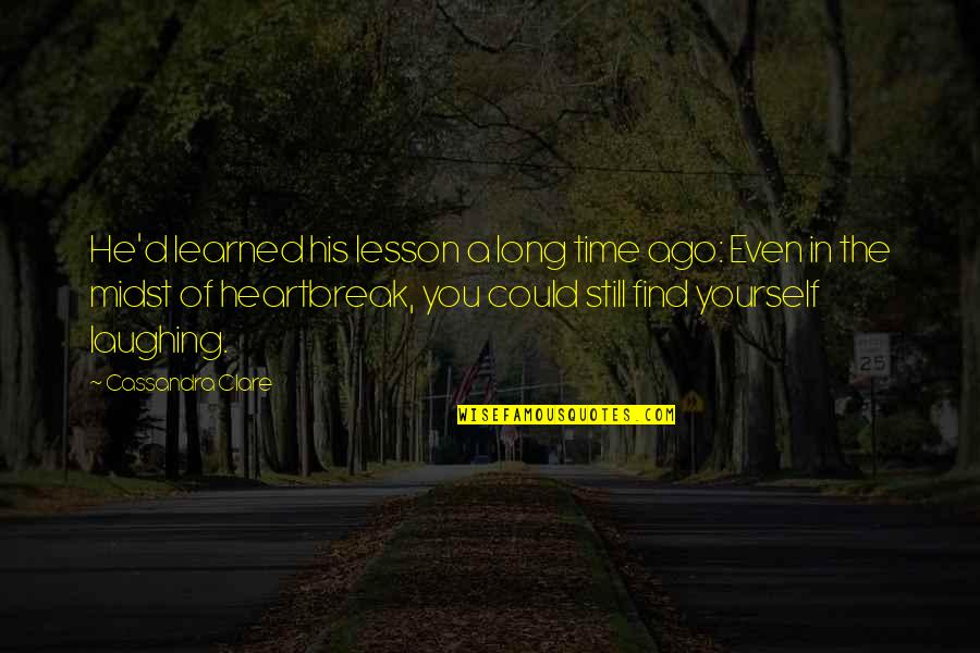 Time Of Quotes By Cassandra Clare: He'd learned his lesson a long time ago: