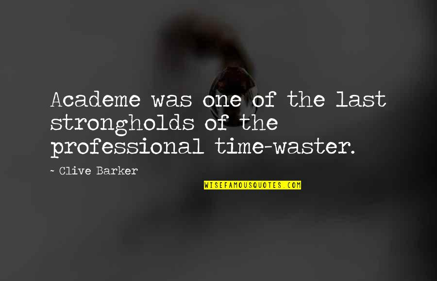 Time Of Quotes By Clive Barker: Academe was one of the last strongholds of