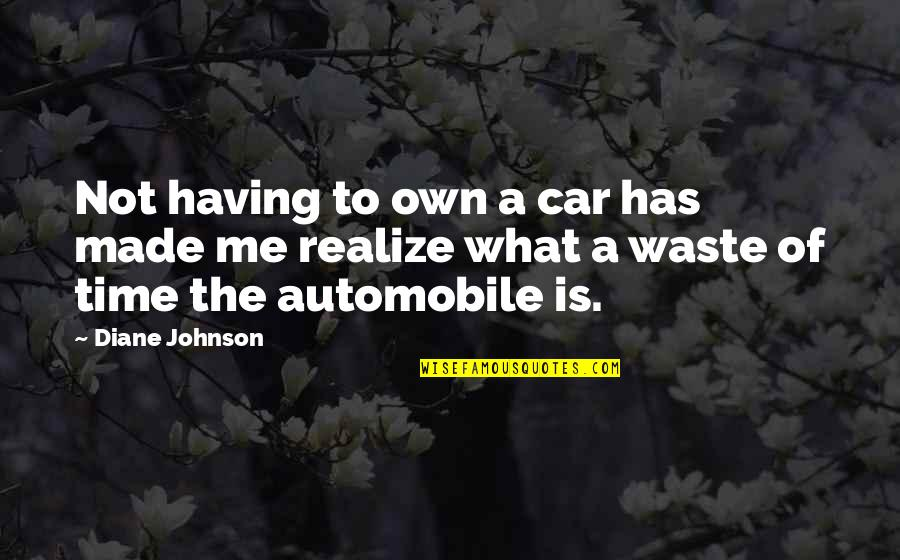 Time Of Quotes By Diane Johnson: Not having to own a car has made