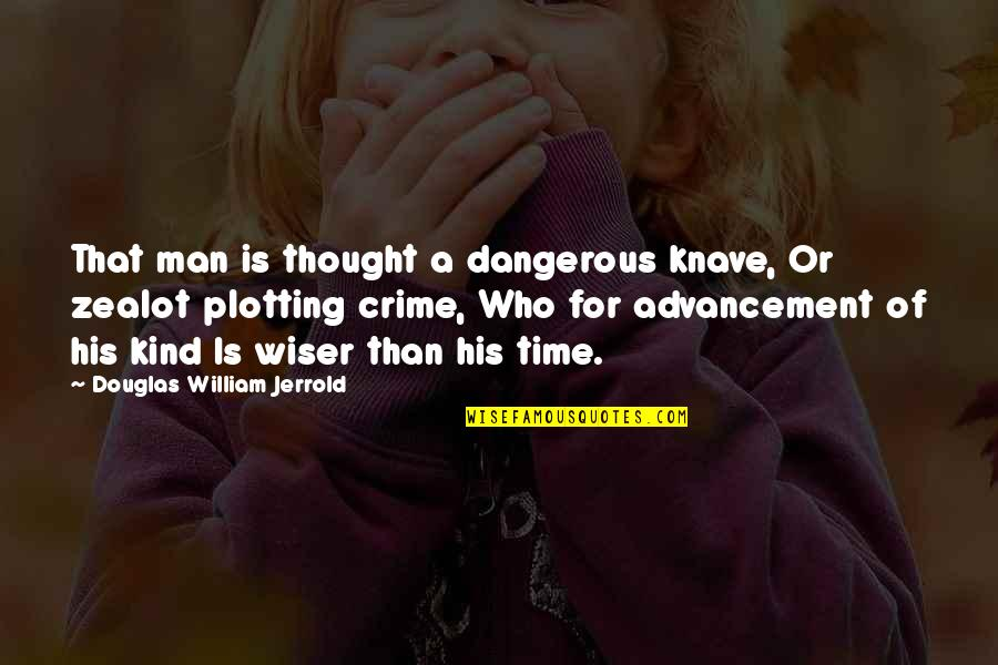 Time Of Quotes By Douglas William Jerrold: That man is thought a dangerous knave, Or