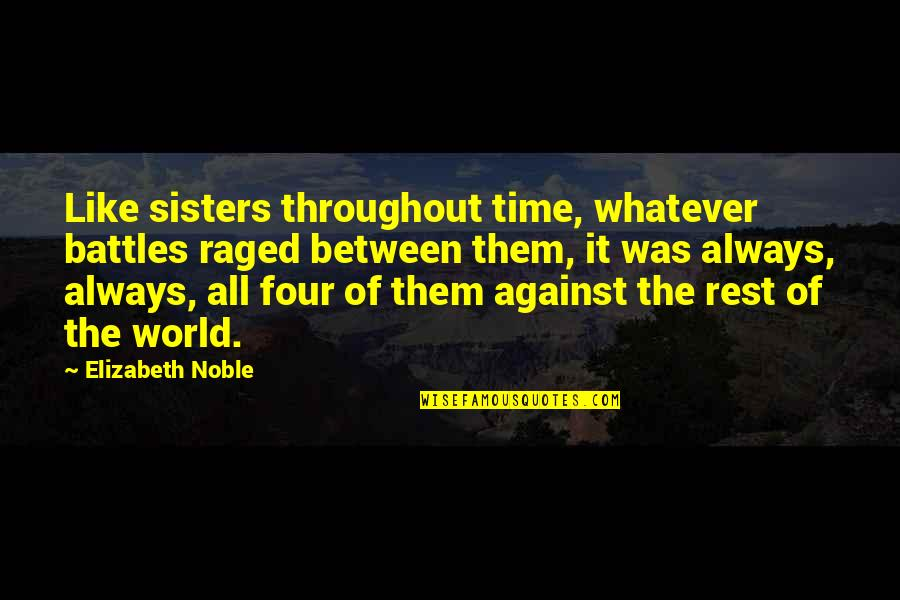 Time Of Quotes By Elizabeth Noble: Like sisters throughout time, whatever battles raged between