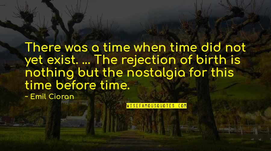Time Of Quotes By Emil Cioran: There was a time when time did not