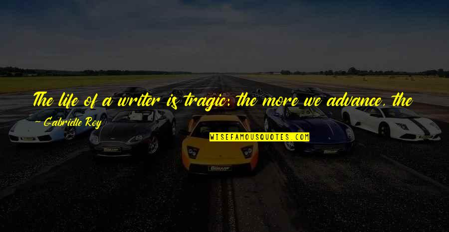 Time Of Quotes By Gabrielle Roy: The life of a writer is tragic: the