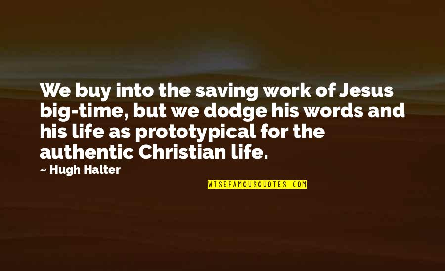 Time Of Quotes By Hugh Halter: We buy into the saving work of Jesus