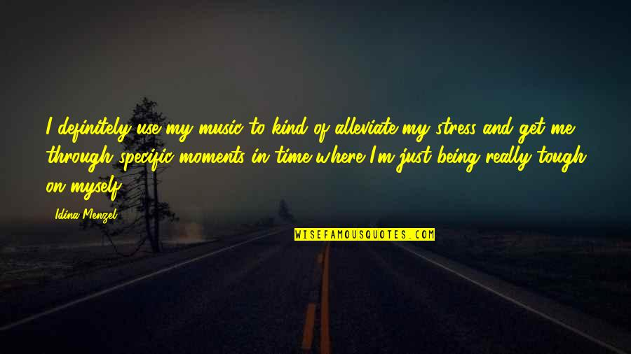 Time Of Quotes By Idina Menzel: I definitely use my music to kind of