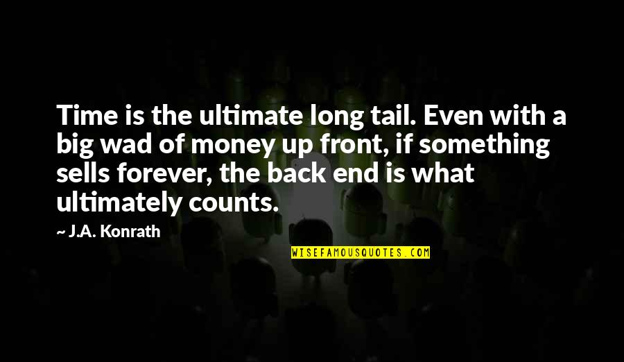 Time Of Quotes By J.A. Konrath: Time is the ultimate long tail. Even with