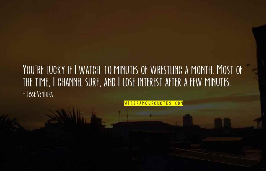 Time Of Quotes By Jesse Ventura: You're lucky if I watch 10 minutes of