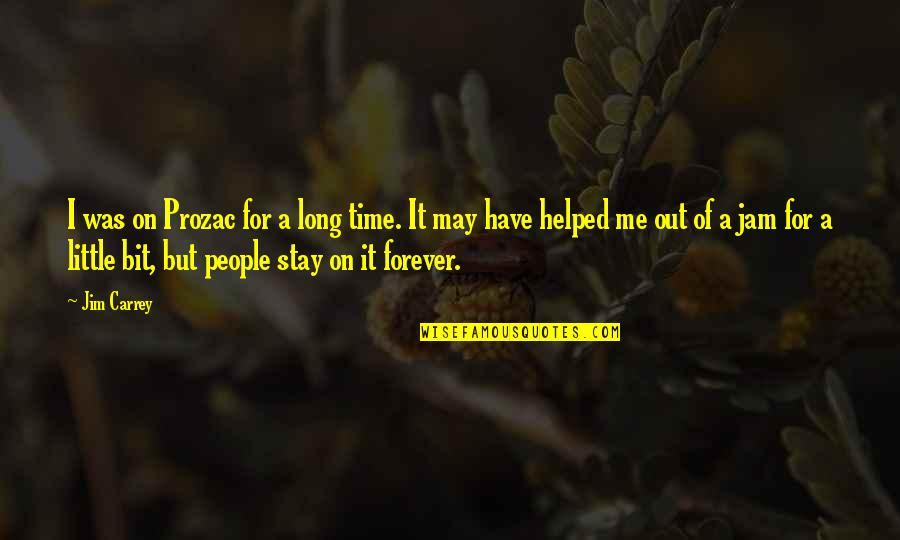 Time Of Quotes By Jim Carrey: I was on Prozac for a long time.