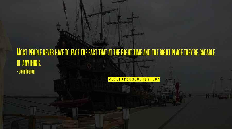 Time Of Quotes By John Huston: Most people never have to face the fact