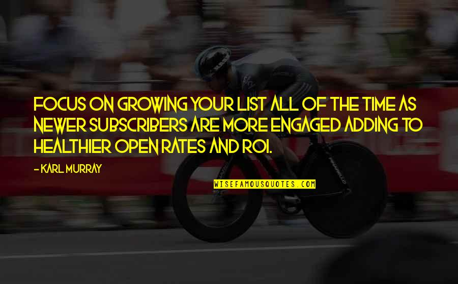 Time Of Quotes By Karl Murray: Focus on growing your list all of the
