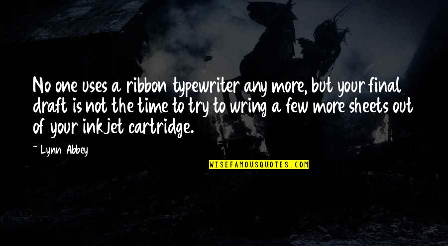 Time Of Quotes By Lynn Abbey: No one uses a ribbon typewriter any more,