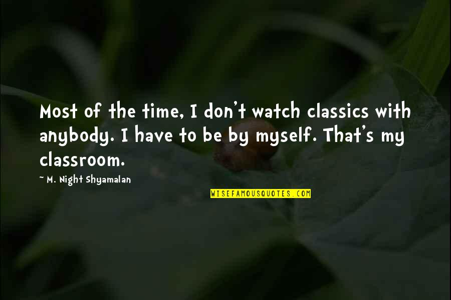 Time Of Quotes By M. Night Shyamalan: Most of the time, I don't watch classics