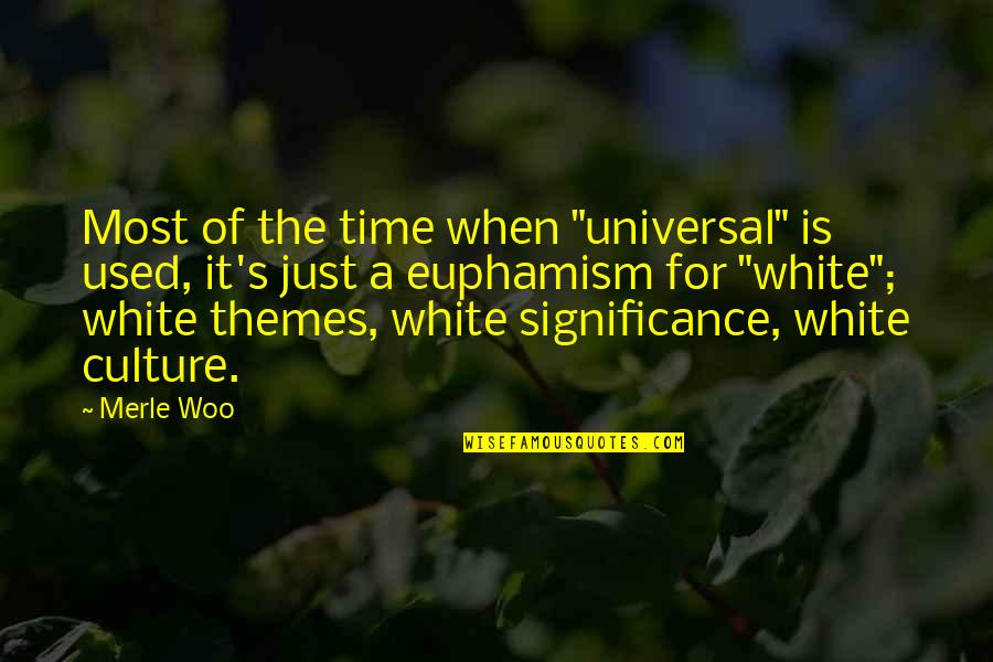 """Time Of Quotes By Merle Woo: Most of the time when """"universal"""" is used,"""