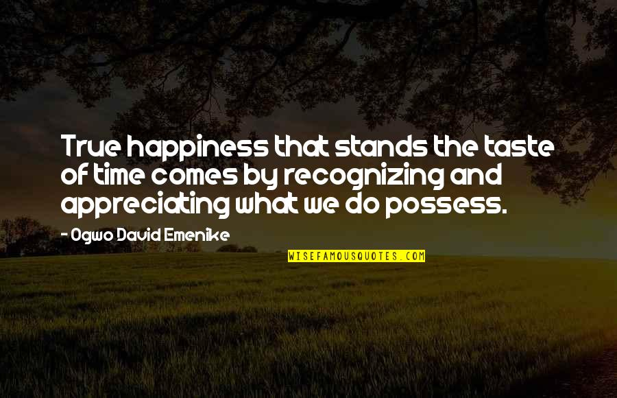 Time Of Quotes By Ogwo David Emenike: True happiness that stands the taste of time