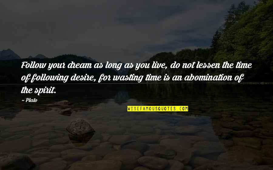 Time Of Quotes By Plato: Follow your dream as long as you live,