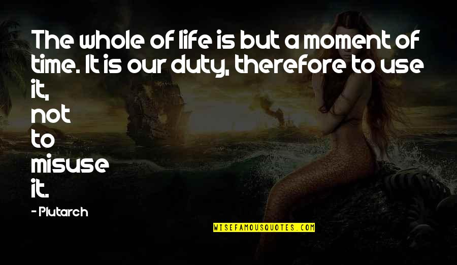 Time Of Quotes By Plutarch: The whole of life is but a moment