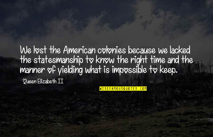 Time Of Quotes By Queen Elizabeth II: We lost the American colonies because we lacked