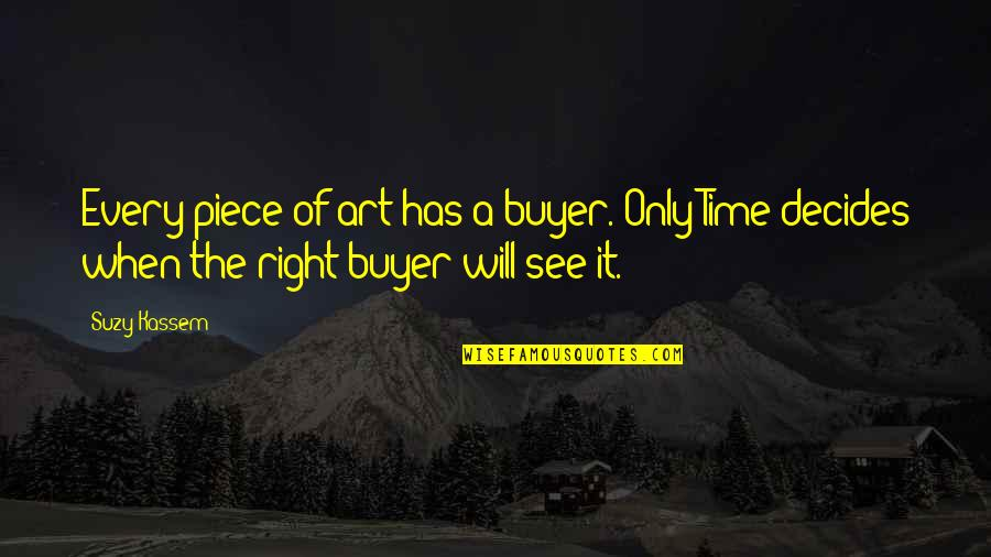 Time Of Quotes By Suzy Kassem: Every piece of art has a buyer. Only